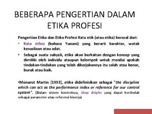 BEBERAPA PENGERTIAN DALAM ETIKA PROFESI Pengertian Etika dan