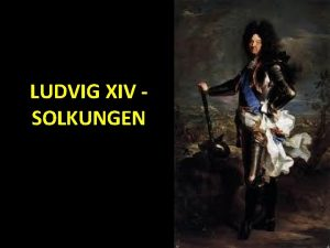 LUDVIG XIV SOLKUNGEN BAKGRUND Feodalsystemet nationalstater feod Regenternas
