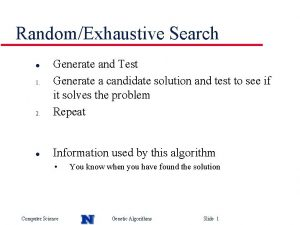RandomExhaustive Search 2 Generate and Test Generate a
