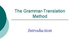 The GrammarTranslation Method Introduction Objectives of GTM To