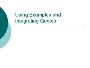 Using Examples and Integrating Quotes Summary Paraphrase and