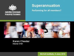 Superannuation Performing for all members Karen Chester Deputy