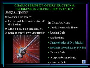 CHARACTERISTICS OF DRY FRICTION PROBLEMS INVOLVING DRY FRICTION