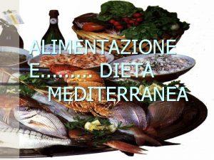 ALIMENTAZIONE E DIETA MEDITERRANEA ALIMENTAZIONE E DIETA MEDITERRANEA