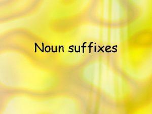 Noun suffixes Verb noun suffix verb suffix Noun