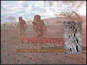 Prehistory Prehistory 3 and half million years ago