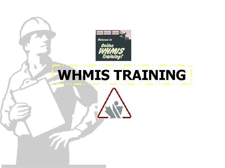 WHMIS TRAINING INTRODUCTION WHMIS is a Canadawide system
