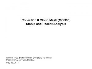 Collection 6 Cloud Mask MOD 35 Status and