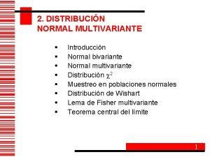 2 DISTRIBUCIN NORMAL MULTIVARIANTE Introduccin Normal bivariante Normal
