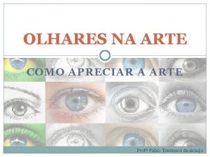 OLHARES NA ARTE COMO APRECIAR A ARTE Prof
