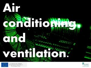 Air conditioning and ventilation Cofunded by the Intelligent