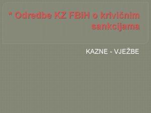 Odredbe KZ FBi H o krivinim sankcijama KAZNE
