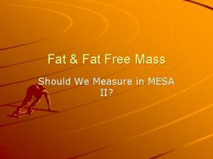 Fat Fat Free Mass Should We Measure in