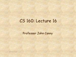 CS 160 Lecture 16 Professor John Canny 10302020