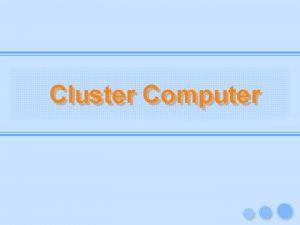 Cluster Computer Cluster Computer BREW 97 Cluster 1