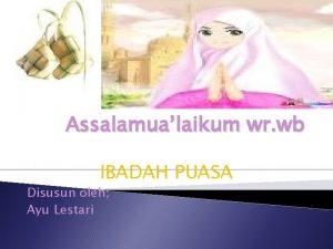 Assalamualaikum wr wb IBADAH PUASA Disusun oleh Ayu