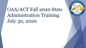 OAAACT Fall 2020 State Administration Training July 30
