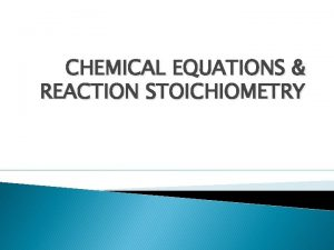 CHEMICAL EQUATIONS REACTION STOICHIOMETRY Chemical Equations symbolic representation