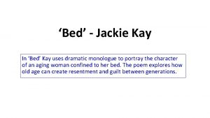 Bed Jackie Kay In Bed Kay uses dramatic