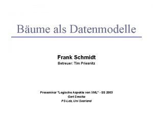 Bume als Datenmodelle Frank Schmidt Betreuer Tim Priesnitz