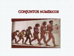 CONJUNTOS NUMRICOS CONJUNTOS NUMRICOS O conceito de nmero