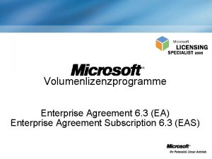 Volumenlizenzprogramme Enterprise Agreement 6 3 EA Enterprise Agreement
