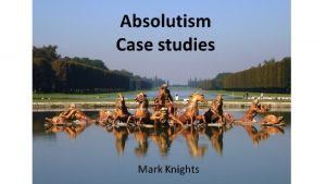 Absolutism Case studies Mark Knights What does absolutism