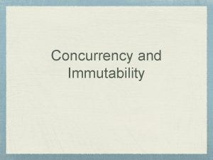 Concurrency and Immutability Concurrency vs Parallelism Concurrency is