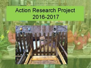 Action Research Project 2016 2017 30 th November