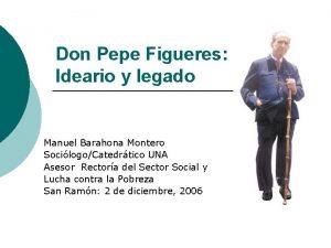 Don Pepe Figueres Ideario y legado Manuel Barahona