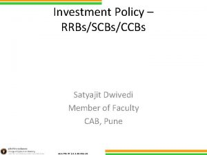 Investment Policy RRBsSCBsCCBs Satyajit Dwivedi Member of Faculty