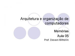 Arquitetura e organizao de computadores Memrias Aula 05