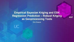 Empirical Bayesian Kriging and EBK Regression Prediction Robust