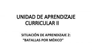 UNIDAD DE APRENDIZAJE CURRICULAR II SITUACIN DE APRENDIZAJE