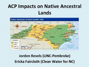 ACP Impacts on Native Ancestral Lands Jorden Revels