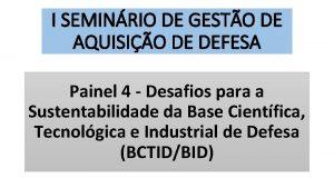 I SEMINRIO DE GESTO DE AQUISIO DE DEFESA
