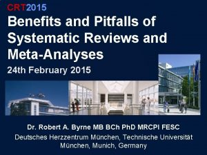 CRT 2015 Benefits and Pitfalls of Systematic Reviews