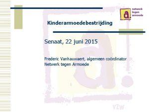 Kinderarmoedebestrijding Senaat 22 juni 2015 Frederic Vanhauwaert algemeen