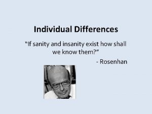 Individual Differences If sanity and insanity exist how