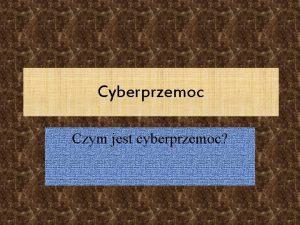 Cyberprzemoc Czym jest cyberprzemoc Czym jest cyberprzemoc Cyberprzemoc