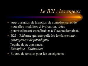 Le B 2 I les enjeux Appropriation de