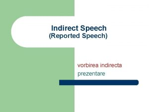 Indirect Speech Reported Speech vorbirea indirecta prezentare Indirect