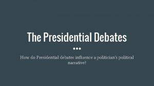 The Presidential Debates How do Presidential debates influence