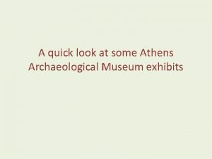 A quick look at some Athens Archaeological Museum