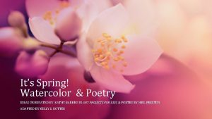 Its Spring Watercolor Poetry IDEAS ORIGINATED BY KATHY