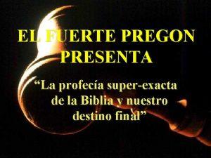 EL FUERTE PREGON PRESENTA La profeca superexacta de