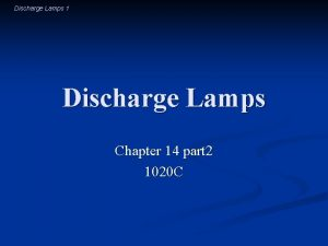 Discharge Lamps 1 Discharge Lamps Chapter 14 part