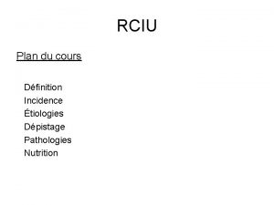 RCIU Plan du cours Dfinition Incidence tiologies Dpistage