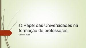 O Papel das Universidades na formao de professores