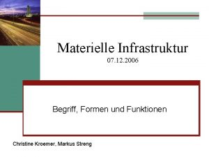 Materielle Infrastruktur 07 12 2006 Begriff Formen und